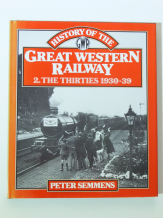 HISTORY OF THE GREAT WESTERN RAILWAY 2. The Thirties 1930-1939 (Semmens 1989)